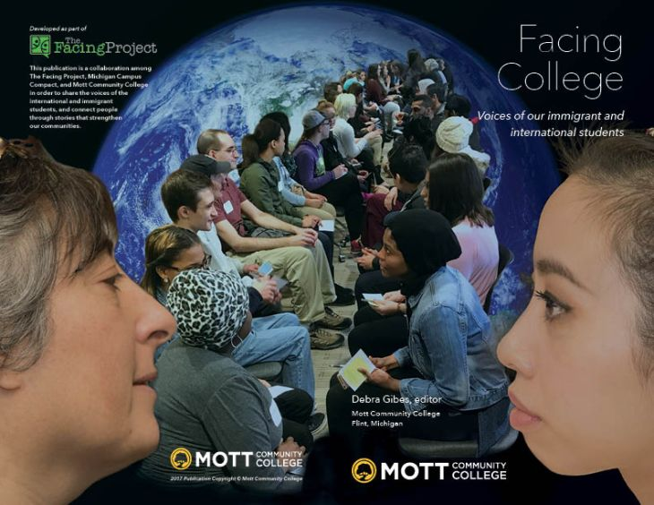 Facing College: Voices of our Immigrant and International Students This book captures the stories of current and former Mott students who were either immigrants or international students. The book includes interviews, artwork, and photography by Mott students.
